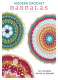 Modern Crochet Mandalas.  50+ Colorful Motifs to Crochet