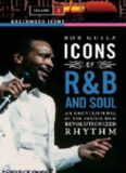 Icons of R&B and Soul: An Encyclopedia of the Artists Who Revolutionized Rhythm (Greenwood Icons