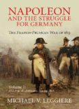 Napoleon and the Struggle for Germany: The Franco-Prussian War of 1813. Vol. 1: The War