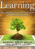 Accelerated Learning, Memory Improvement, Studying, Learning Techniques, Brain Training Learning: Exact Blueprint on How to Learn Faster and Remember Anything: Memory, Study Skills & How to Learn
