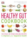 Healthy Gut Cookbook; 150 Stage-by-Stage Healing Recipes to improve your Digestive Health - DK Publishing