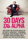 Alpha Male: 30 Days to Alpha, Become an Alpha Male in 30 Days: Mindset, Training, Fashion