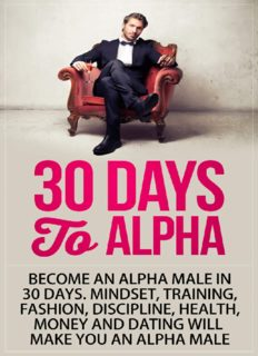 Alpha Male: 30 Days to Alpha, Become an Alpha Male in 30 Days: Mindset, Training, Fashion, Discipline, Health, Money and Dating