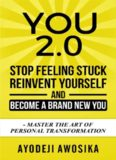 You 2.0:: Stop Feeling Stuck, Reinvent Yourself, and Become a Brand New You - Master the Art