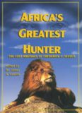 Africa's Greatest Hunter. The Lost Writings of Fredrick C. Selous