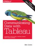 Communicating data with Tableau : [designing, developing, and delivering data visualizations; covers Tableau version 8.1]