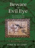Beware the Evil Eye The Evil Eye in the Bible and the Ancient World - Vol.3