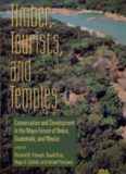 Timber, Tourists, and Temples: Conservation And Development In The Maya Forest Of Belize Guatemala