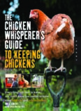 The chicken whisperer's guide to keeping chickens : everything you need to know-- and didn't know you needed to know about backyard and urban chickens