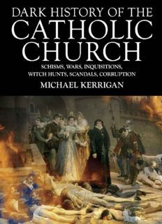 Dark History of the Catholic Church: Schisms, Wars, Inquisitions, Witch Hunts, Scandals, Corruption