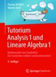 Tutorium Analysis 1 und Lineare Algebra 1: Mathematik von Studenten für Studenten erklärt und