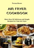 Air Fryer Cookbook More then 50 Delicious and Simple Recipes For Your Air Fryer