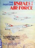The Fighting Israeli Air Force: The Amazing Combat History of the World's Finest Air Force, 1948