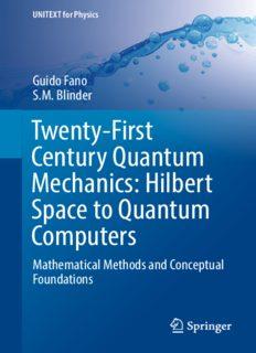 Twenty-First Century Quantum Mechanics: Hilbert Space to Quantum Computers: Mathematical Methods and Conceptual Foundations