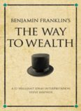 Benjamin Franklin's The Way to Wealth: A 52 brilliant ideas interpretation