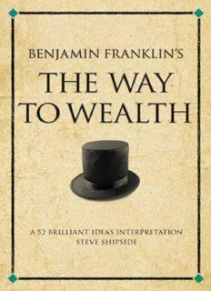 Benjamin Franklin's The Way to Wealth: A 52 brilliant ideas interpretation