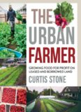The Urban Farmer: Growing Food for Profit on Leased and Borrowed Land by Curtis Allen Stone