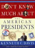 Don't know much about the American presidents : everything you need to know about the most powerful office on Earth and the men who have occupied it