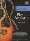 Dave Hunter, Play Acoustic: The Complete Guide to Mastering Acoustic Guitar Styles