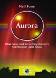 Aurora: Observing and Recording Nature's Spectacular Light Show (Patrick Moore's Practical Astronomy Series)