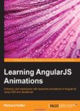 Learning AngularJS Animations: Enhance user experience with awesome animations in AngularJS using