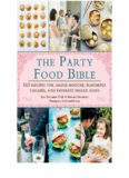 The Party Food Bible 565 Recipes for Amuse-Bouche, Flavorful Canapés, and Favorite Finger Food