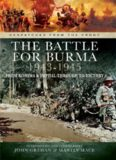 The Battle of Burma 1943-1945: From Kohima and Imphal Through to Victory