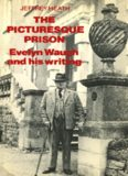 The Pitcturesque Prison: Evelyn Waugh and His Writing