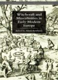Witchcraft and Masculinities in Early Modern Europe (Palgrave Historical Studies in Witchcraft