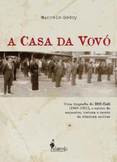 A Casa da Vovó - Uma Biografia do DOI-Codi (1969-1991), O Centro de Sequestro, Tortura e Morte Da Ditadura Militar - Histórias, Documentos e Depoimentos Inéditos dos Agentes do Regime