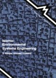Islamic Environmental Systems Engineering: A systems study of environmental engineering, and the law, politics, education, economics and sociology of science and culture of Islam