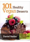 101 Healthy Vegan Desserts (Cakes, Cookies, Muffines & Ice cream Vegan Recipes)