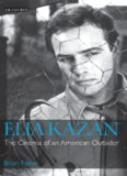 Elia Kazan: The Cinema of an American Outsider (Cinema and Society)