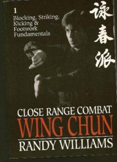 Close Range Combat Wing Chun; Volume 1: Blocking, Striking, Kicking and Footwork Fundamentals
