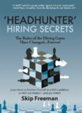 Headhunter hiring secrets : the rules of the hiring game have changed--forever : learn how to position yourself as a top candidate in any job market--and get hired!