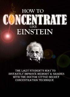 How To Concentrate Like Einstein: The Lazy Student's Way to Instantly Improve Memory & Grades with the Doctor Vittoz Secret Concentration Technique.