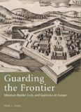 Guarding the Frontier: Ottoman Border Forts and Garrisons in Europe (Library of Ottoman Studies)