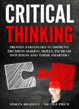 Critical Thinking: Proven Strategies To Improve Decision Making Skills, Increase Intuition