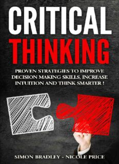 Critical Thinking: Proven Strategies To Improve Decision Making Skills, Increase Intuition And Think Smarter