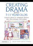 Creating Drama with 7-11 Year Olds: Lesson Ideas to Integrate Drama into the Primary Curriculum