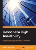 Cassandra High Availability: Harness the power of Apache Cassandra to build scalable, fault-tolerant, and readily available applications