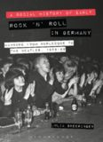 A Social History of Early Rock 'n' Roll in Germany: Hamburg from Burlesque to the Beatles, 1956-69