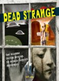 Dead Strange. The Bizarre Truths Behind 50 World-Famous Mysteries