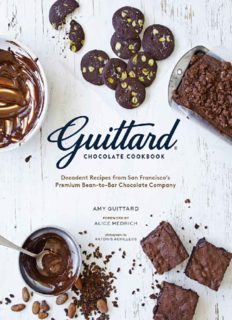 Guittard chocolate cookbook : decadent recipes from San Francisco's premium bean-to-bar chocolate company