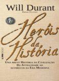 Heróis da História - Uma breve história da civilização, da antiguidade ao alvorecer da era moderna
