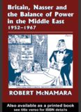 Britain, Nasser and the Balance of Power in the Middle East 1952-1967: From The Eygptian Revolution to the Six Day War (Cass Series--British Foreign and Colonial Policy)