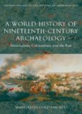 A World History of Nineteenth-Century Archaeology: Nationalism, Colonialism, and the Past (Oxford Studies in the History of Archaeology)