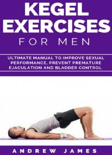 KEGEL EXERCISE FOR MEN: Ultimate Manual to Improve Sexual Performance, Prevent Premature Ejaculation and Bladder Control