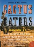 The Cactus Eaters: How I Lost My Mind-and Almost Found Myself-on the Pacific Crest Trail