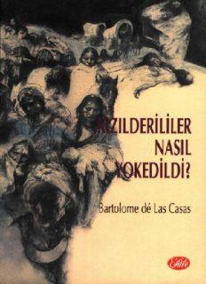Kızılderililer Nasıl Yokedildi - Bartolome de las Cesas